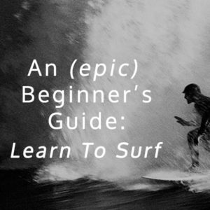 A Guide for Beginners to learn how to surf